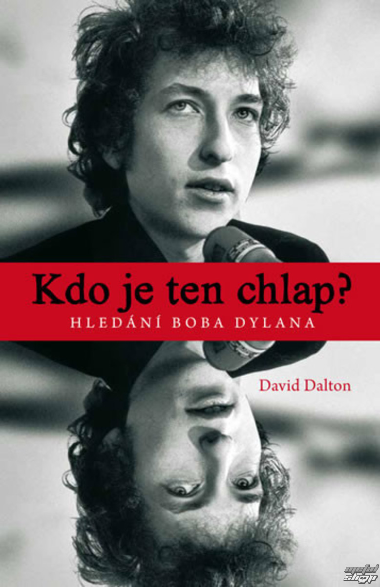 kniha Kdo je ten chlap? - Hledďż˝nďż˝ Boba Dylana - autor: David Dalton