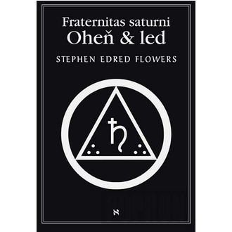 kniha Fraternitas Saturni - Oheň a Led - Stephen Fred Flower